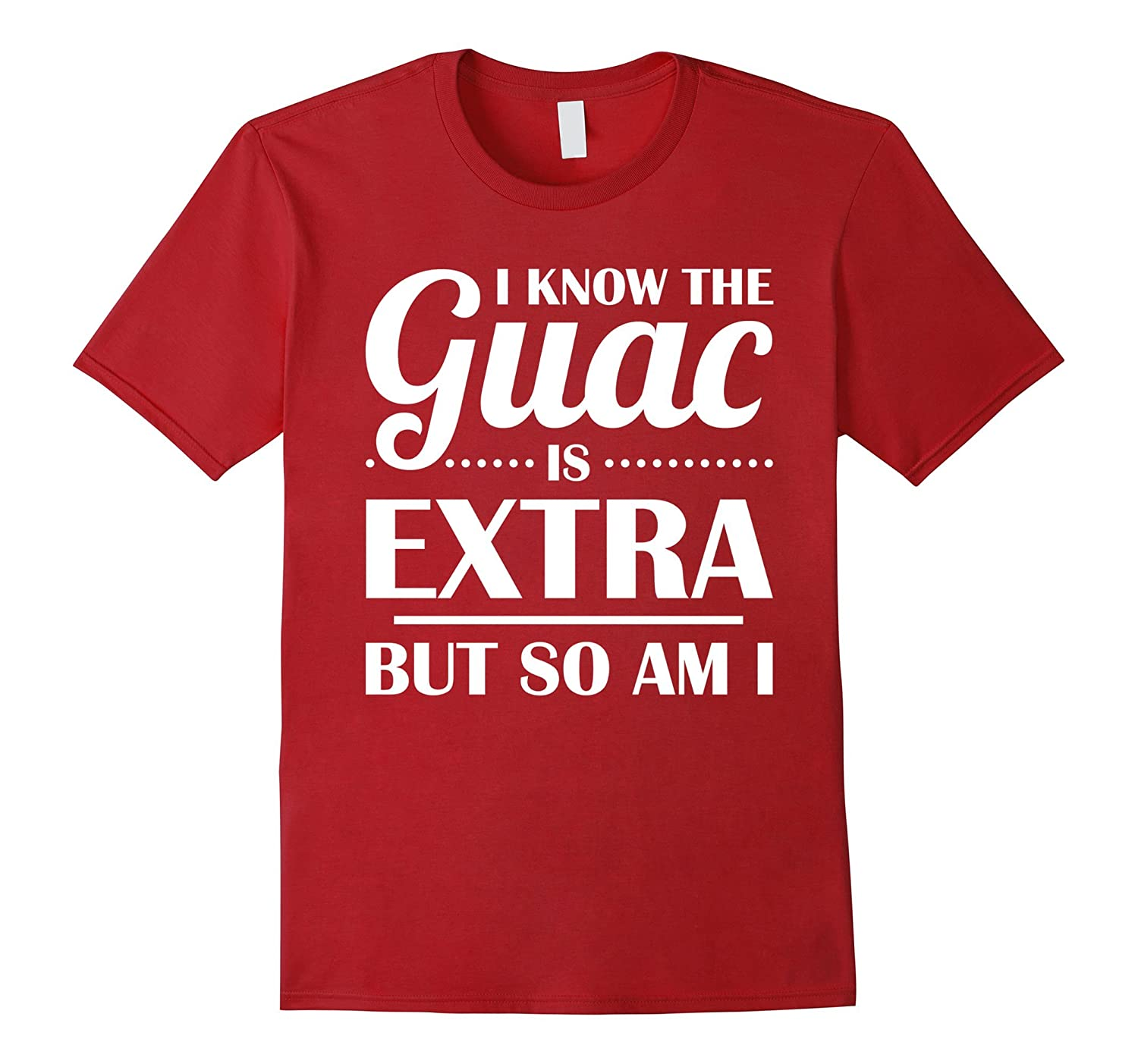 I Know The Guac Is Extra But So Am I Shirt Vegetarian Vegan