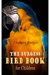 The Burgess Bird Book for Children (Illustrated): Educational & Warmhearted Nature Stories for the Youngest Kindle Edition