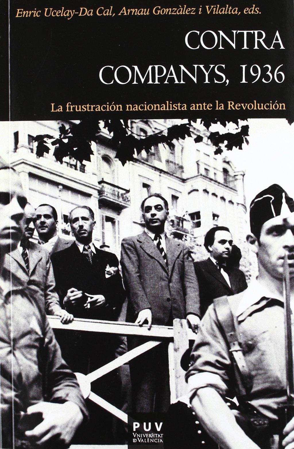 Contra Companys, 1936: La frustración nacionalista ante la Revolución: 124 Història: Amazon.es: i, Arnau: Libros