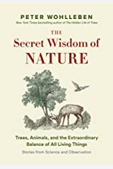 The Secret Wisdom of Nature: Trees, Animals, and the Extraordinary Balance of All Living Things -— Stories from Science and Observation (The Mysteries of Nature Book 3) Kindle Edition