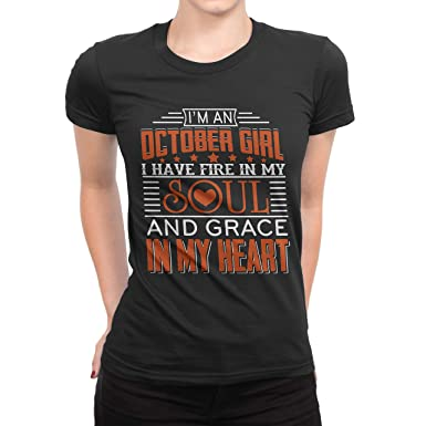 b3fe9b4d Amazon.com: I'm an October Girl I Have Fire in My Soul and Grace in My Heart  T-Shirt Women: Clothing