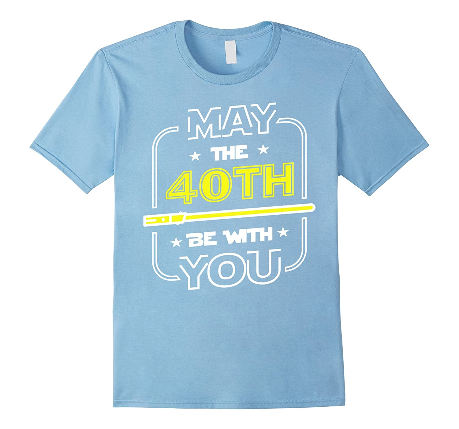 40th Birthday Gift May The 40th Be With You Tee Shirt-TH