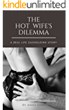 The  Hot Wife's  Dilemma: A Real Life Cuckolding Story