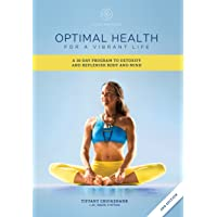 Optimal Health for a Vibrant Life: A 30-Day Program to Detoxify and Replenish Body...