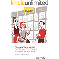 Choose Your WoW!: A Disciplined Agile Delivery Handbook for Optimizing Your Way of Working (WoW)