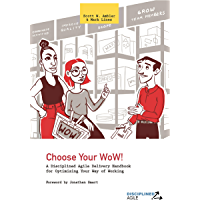 Choose Your WoW!: A Disciplined Agile Delivery Handbook for Optimizing Your Way of Working (WoW) (English Edition)