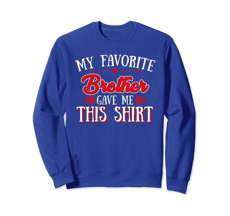 My Favorite Brother Gave Me This Shirt Sweatshirt-mt