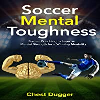 Soccer Mental Toughness: Soccer Coaching to Improve Mental Toughness for a Winning Mentality
