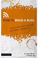 How to Build a Blog (Create Awesome Content and Build Community) (The Digital Writer) Kindle Edition
