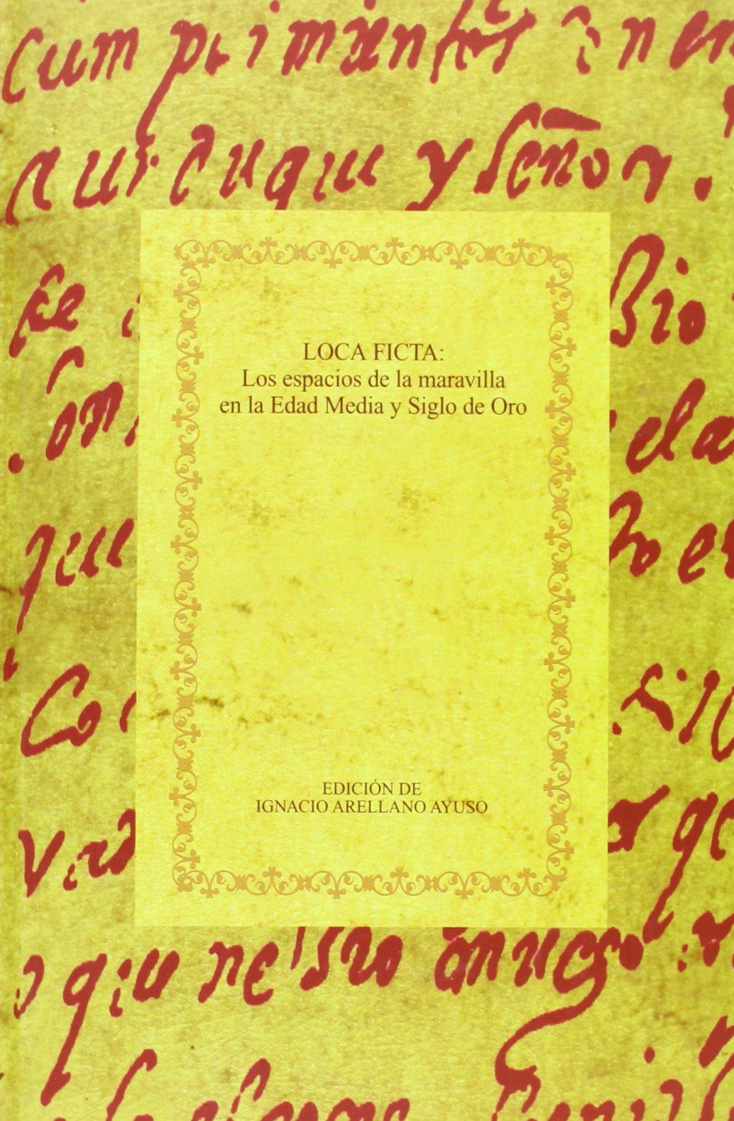Loca Ficta: Los espacios de la maravilla en la Edad Media y el Siglo de Oro (Biblioteca Aurea Hispanica) (Spanish Edition) pdf