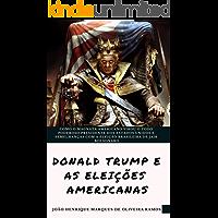 A eleição de Donald Trump: Como o magnata americano virou o todo poderoso presidente dos EUA e semelhanças com a eleição brasileira