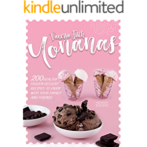 YONANAS : 200 HEALTHY FROZEN DESSERT RECIPES TO ENJOY WITH YOUR FAMILY AND FRIENDS