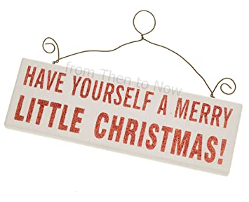 Have Yourself A Merry Little Christmas Sign by Heaven Sends ...
