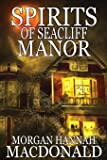 Spirits of Seacliff Manor (The Spirit Series) (Volume 4)