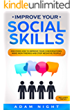 Improve Your Social Skills: Discover How to Improve Your Conversations, Make new Friends and Stop Negative People