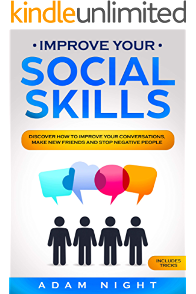 Amazon Com Improve Your Social Skills Discover How To Improve Your Conversations Make New Friends And Stop Negative People Ebook Night Adam Kindle Store