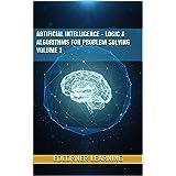Artificial Intelligence - Logic & Algorithms for Problem Solving Volume 1 (AI)