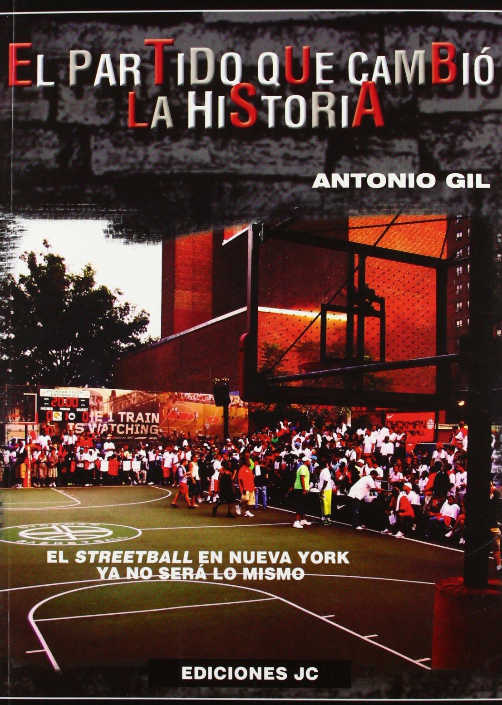 El partido que cambió la historia: El streetball en Nueva York ya no será lo mismo (Baloncesto para leer) Tapa blanda – 1 oct 2012 Antonio Gil García Ediciones JC 8495121948 New York