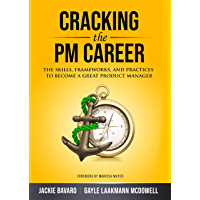 Cracking the PM Career: The Skills, Frameworks, and Practices To Become a Great Product Manager (Cracking the Interview…