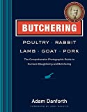 Butchering Poultry, Rabbit, Lamb, Goat, and Pork: The Comprehensive Photographic Guide to Humane Slaughtering and…