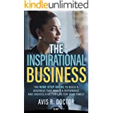 The Inspirational Business: A Nine-Step Guide to Building a Business That Makes a Difference and Creates a Better Life for Yo