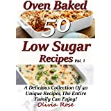 Low Sugar Oven Baked Recipes Vol 1 - A Delicious Collection of 50 Unique Recipes the Entire Family Can Enjoy!