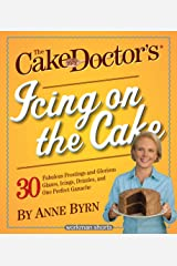 The Cake Mix Doctor's Icing On the Cake: 30 Fabulous Frostings and Glorious Glazes, Icings, Drizzles, and One Perfect Ganache: A Workman Short Kindle Edition
