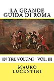 La Grande Guida di Roma Vol. III: In tre volumi - Vol. III