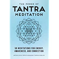 The Power of Tantra Meditation: 50 Meditations for Energy, Awareness, and Connection