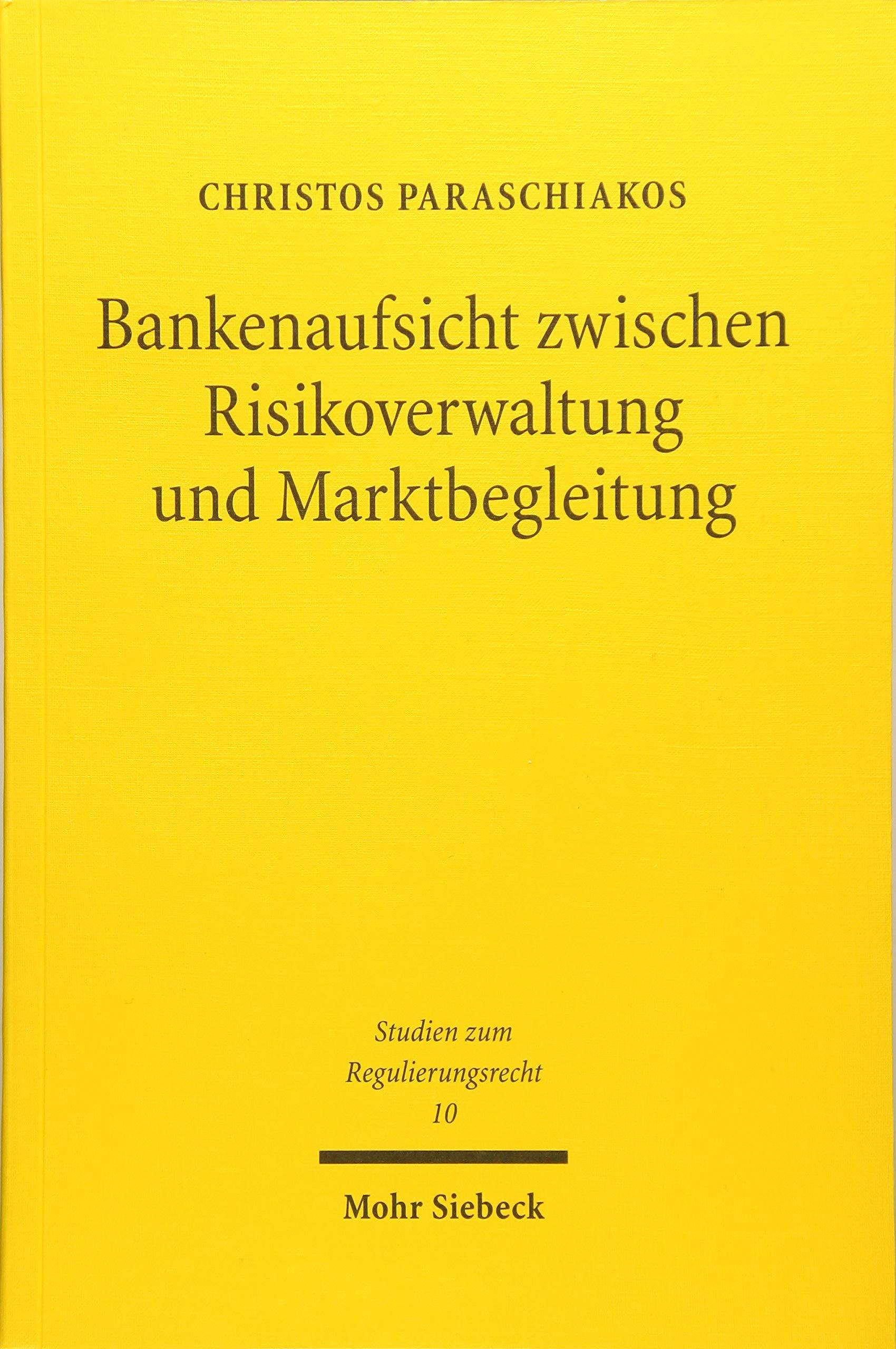 Bankenaufsicht zwischen Risikoverwaltung und Marktbegleitung: Eine rechtsdogmatische und verwaltungswissenschaftliche Untersuchung ... (Studien zum Regulierungsrecht)