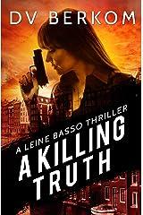A Killing Truth: A Leine Basso Thriller Kindle Edition