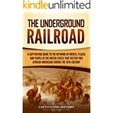 The Underground Railroad: A Captivating Guide to the Network of Routes, Places, and People in the United States That Helped F