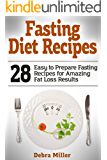 Fasting Diet Recipes: 28 Easy to Prepare Fasting Recipes for Amazing Fat Loss Results