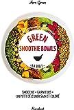 Green smoothies bowls: 65 recettes pour bien commencer la journée