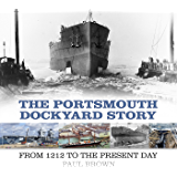 The Portsmouth Dockyard Story: From 1212 to the Present Day