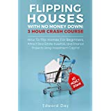 Flipping Houses With No Money Down: How To Flip Homes For Beginners, Attract Real Estate Investors, and Finance Projects Usin