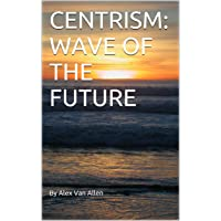 CENTRISM: WAVE OF THE FUTURE