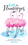 Faith Like Flamingos: The Christian Business Guide  to Walking Out Your Faith in Bold Color!