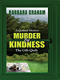 Murder by Kindness: The Gift Quilt (A Quilted Mystery)