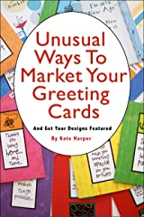 Unusual Ways to Market Your Greeting Cards and 22 Places to Get Your Designs Featured Kindle Edition