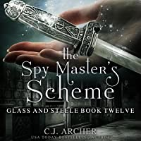 The Spy Master's Scheme: Glass and Steele, Book 12