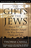 The Gifts of the Jews: How a Tribe of Desert Nomads Changed the Way Everyone Thinks and Feels (Hinges of History Book 2)