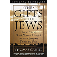 The Gifts of the Jews: How a Tribe of Desert Nomads Changed the Way Everyone Thinks and Feels (Hinges of History Book 2) (English Edition)