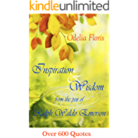Inspiration & Wisdom from the Pen of Ralph Waldo Emerson: Over 600 quotes