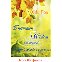 Inspiration & Wisdom from the Pen of Ralph Waldo Emerson: Over 600 quotes (English Edition)
