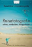 Reisefotografie: sehen, entdecken, fotografieren