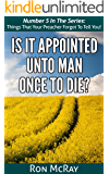 Is It Appointed Unto Man Once To Die? (Things That Your Preacher Forgot To Tell You! Book 5)