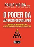 O poder da autorresponsabilidade: A ferramenta comprovada que gera alta performance e resultados em pouco tempo (Portuguese Edition)