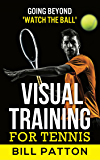 Visual Training for Tennis: Going Beyond 'Watch the Ball' (Winning Tennis Book 4)
