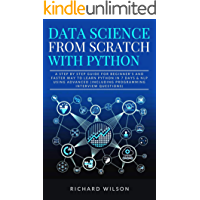 Data Science from Scratch with Python: A Step By Step Guide for Beginner's and Faster Way To Learn Python In 7 Days & NLP using Advanced (Including Programming Interview Questions)